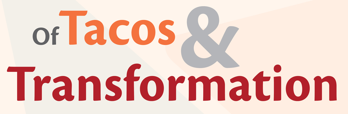 Of Tacos and Transformation